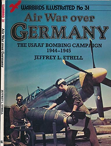 Air War Over Germany: United States Army Air Force Bombing Campaign, 1944-45 (Warbirds illustrated)