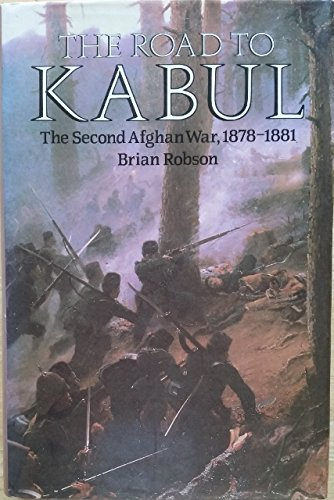The Road to Kabul: The Second Afghan War 1878-1881: Robson, Brian