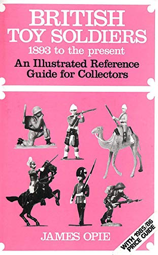 British Toy Soldiers 1893 to the Present - An Illustrated Reference Guide for Collectors.