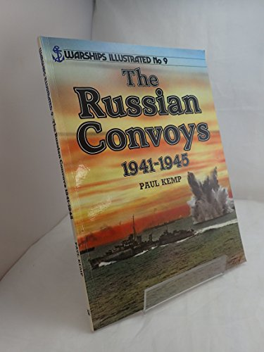 The Russian Convoys 1941-1945 - Warships Illustrated: Paul Kemp