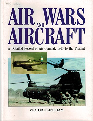 9780853687795: Air Wars and Aircraft, A Detailed Record of Air Combat, 1945 to the Present