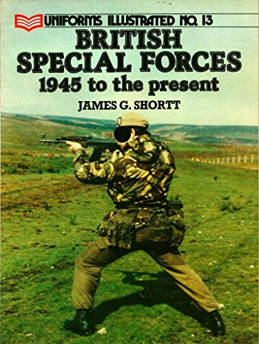 BRITISH SPECIAL FORCES 1945 to the Present Uniforms Illustrated No. 13: Shortt, James G.