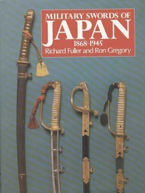 Military Swords of Japan 1868-1945: Richard Fuller; Ron Gregory