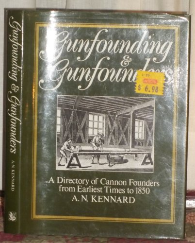 Gunfounding and Gunfounders: A Directory of Cannon Founders from Earliest Times to 1850