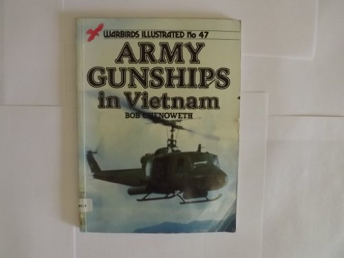 Army Gunships in Vietnam (Warbirds Illustrated, No 47): Bob Chenoweth