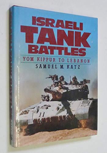 Israeli Tank Battles: Yom Kippur to Lebanon: Katz, Samuel