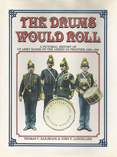 9780853688761: The drums would roll: A pictorial history of US Army Bands on the American frontier, 1866-1900