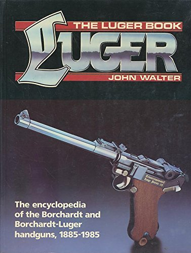 9780853688860: Luger Book: The Encyclopedia of the Borchardt and Borchardt-Luger Handguns, 1885-1985