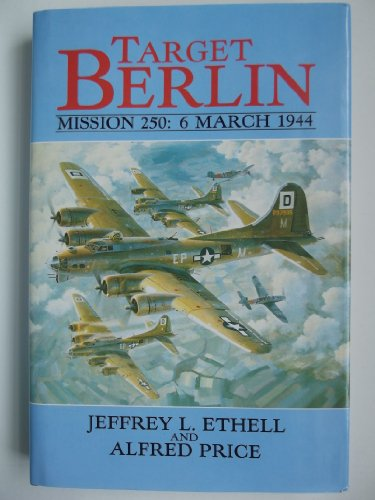 Target Berlin : Mission 250, 6 March, 1944