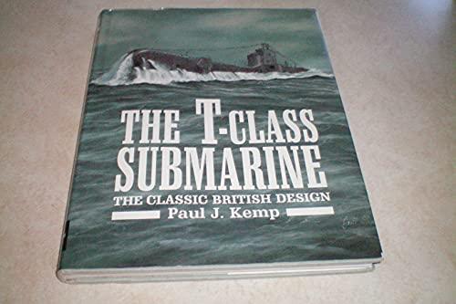 The T Class Submarine. The Classic British Design.: Paul J Kemp