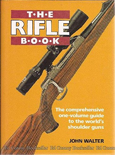 The Rifle Book : The Comprehensive One-Volume Guide to the World's Shoulder Guns.: Walter, ...