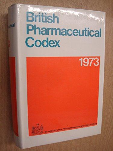 British Pharmaceutical Codex 1973: Pharmaceutical Society of Great Britain