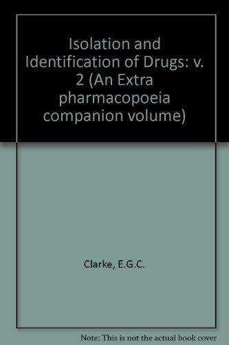 Isolation and Identification of Drugs: v. 2: E.G.C. Clarke