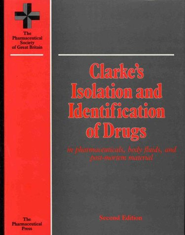 Clarke's isolation and identification of drugs in pharmaceuticals, body fluids, and post-mortem m...