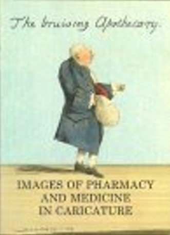 The Bruising Apothecary: Images of Pharmacy and Medicine in Caricature - Prints and Drawings in the...