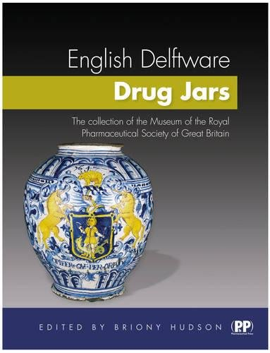English Delftware Drug Jars: The Collection Of The Museum Of The Royal Pharmaceutical Society Of ...