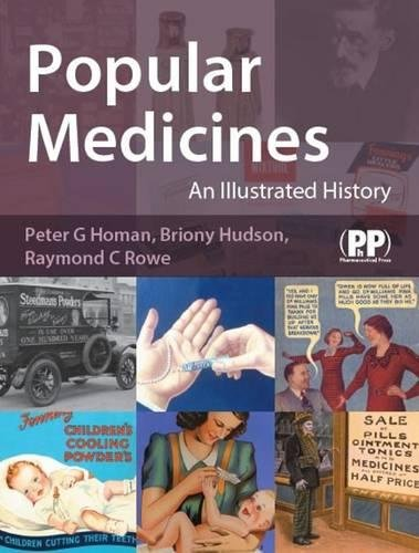 Popular Medicines: An Illustrated History: Homan, Peter; Hudson, Briony; Rowe, Raymond C