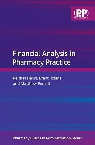 Financial Analysis in Pharmacy Practice (Pharmaceutical Business: Keith N. Herist;