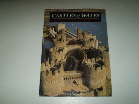 Castles of Wales : And the Welsh Marches