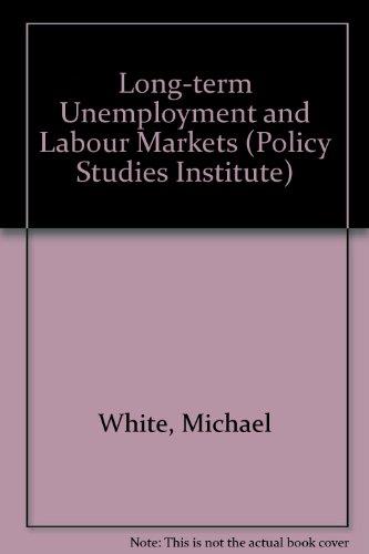 Long-Term Unemployment and Labour Markets.: White, Michael
