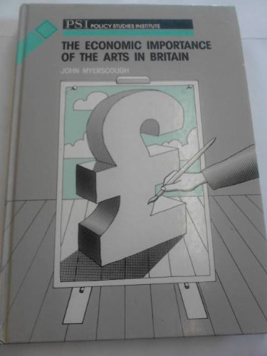 Economic Importance of the Arts in Britain (PSI research report): Myerscough, John