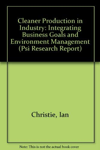 9780853746195: Cleaner Production in Industry: Integrating Business Goals and Environmental Management (Psi Research Report, 772)