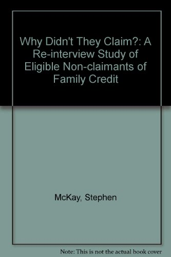 Why Didn't They Claim?: A Re-interview Study of Eligible Non-claimants of Family Credit (0853746613) by Stephen McKay; Alan Marsh