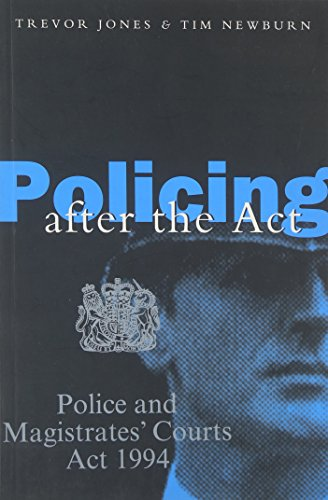 Policing After the Act: Police and Magistrates: Trevor Jones Tim