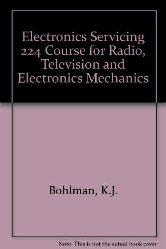 Electronics Servicing 224 Course for Radio, Television: Bohlman, K.J.