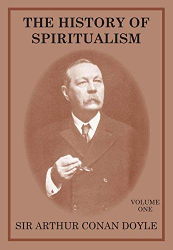THE HISTORY OF SPIRITUALISM - Volume One: Doyle, Sir Arthur