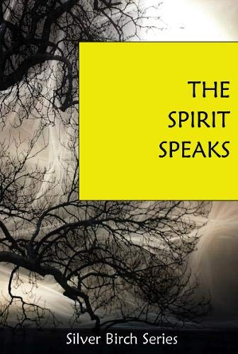 The Spirit Speaks (Teachings from Silver Birch)