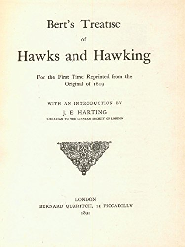 BERT'S TREATISE OF HAWKS AND HAWKING: FOR THE FIRST TIME REPRINTED FROM THE ORIGINAL OF 1619: ...