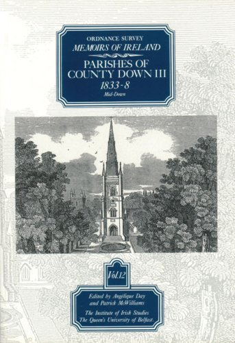 Ordnance Survey Memoirs of Ireland, Volume 12: Co Down III: Mid-Down: Day, Angelique, McWilliams, ...
