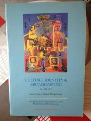 9780853894094: Culture, Identity and Broadcasting in Ireland: local issues, global perspectives