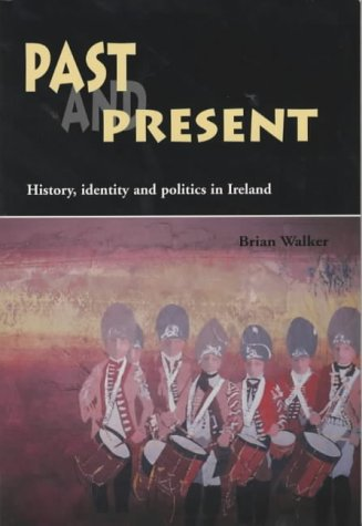 Past And Present: History, Identity, And Politics In Ireland (9780853897699) by Brian Walker