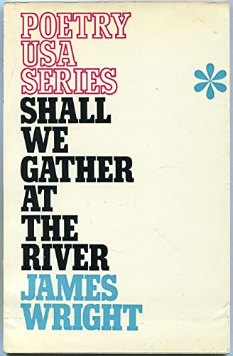 Shall We Gather at the River? (Poetry U.S.A.) (0853910448) by James Wright