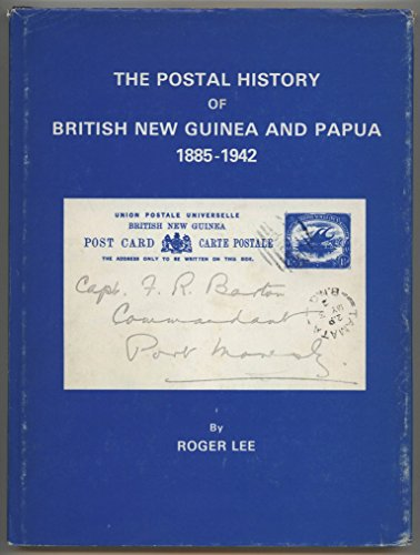9780853973058: The Postal History of British New Guinea and Papua, 1885-1942