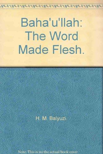 9780853980148: Baha'u'llah: The Word Made Flesh.
