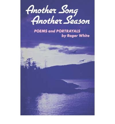 Another Song, Another Season: Poems and Portrayals: White, Roger