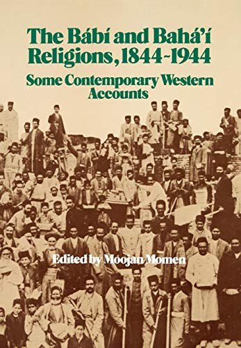 9780853981022: The Babi and Baha'i Religions, 1844-1944 : Some Contemporary Western Accounts