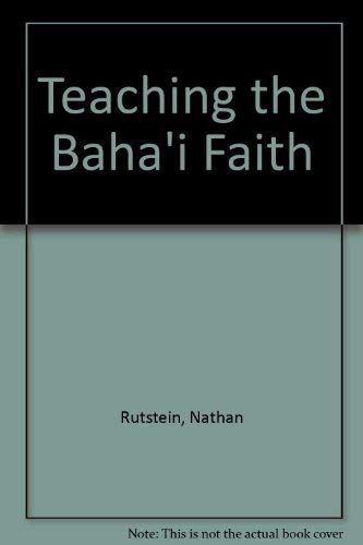 9780853981756: Teaching the Baha'I Faith: Spirit in Action