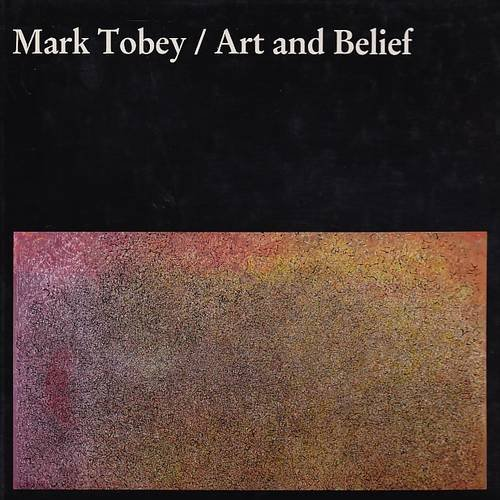 Mark Tobey Art and Belief: Arthur L. Dahl
