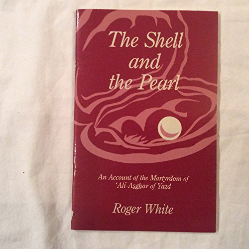 The Shell and the Pearl: Account of the Martyrdom of 'Ali-Asghar of Yazd (0853982058) by Roger White