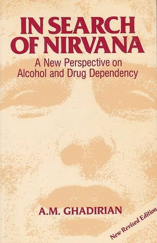 In Search of Nirvana: A New Perspective on Alcohol and Drug Dependency: Ghadirian, A.M.