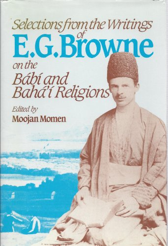 9780853982470: Selections from the Writings of E.G.Browne on the Babi and Baha'i Religions