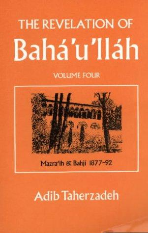 9780853982692: The Revelation of Baha'u'llah: Mazraih and Bahji, 1877-92 v. 4
