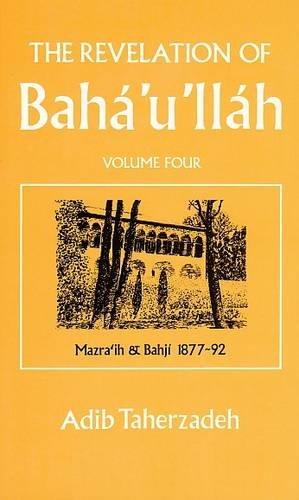 9780853982708: The Revelation of Baha'u'llah: Mazraih and Bahji, 1877-92 v. 4