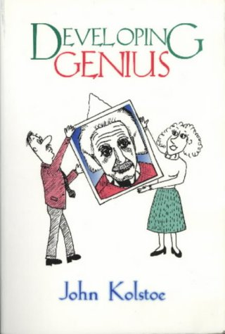 Developing Genius: Getting the Most Out of: John E. Kolstoe