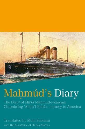 MAHMUD'S DIARY: Diary of Mirza Mahmud-i-Zarqani Chronicling Abdu'l-Baha's Journey to...