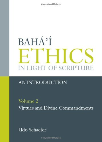 Baha'i­ Ethics in Light of Scripture: Volume 2: Virtues and Divine Commandments (0853985189) by Udo Schaefer